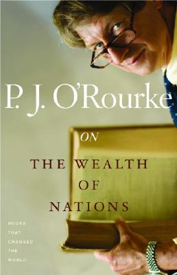 On the Wealth of Nations By O'Rourke, P. J.